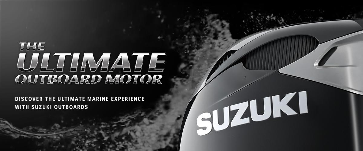 THE ULTIMATE 4-STROKE OUTBOARD DISCOVER THE ULTIMATE MARINE EXPERIENCE WITH SUZUKI OUTBOARDS