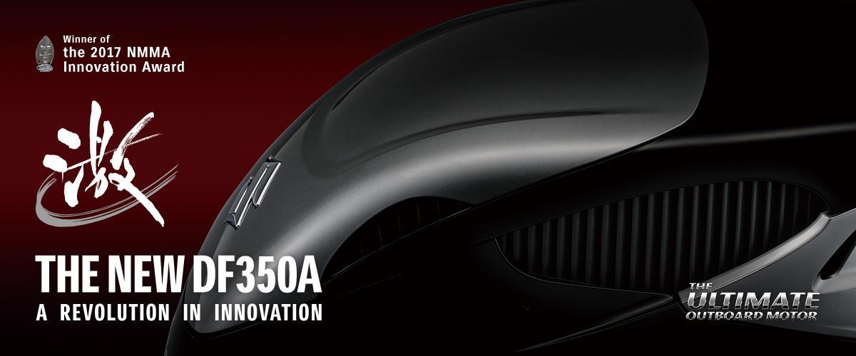 THE NEW DF350A A REVOLUTION IN INNOVATION Winner of the 2017 NMMA Innovation Award